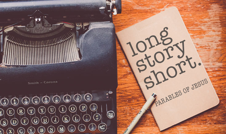 Long Story Short — Parables of Jesus